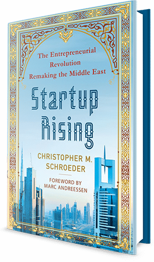 Startup Rising the Entrepreneurial revolution remaking the Middle East startups emerging markets innovation is everywhere christopher Schroeder startup books marc andreeseen martin pasquier 1