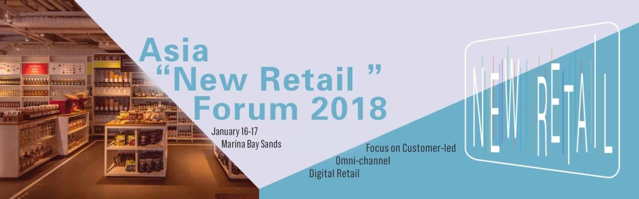 """The Asia """"New Retail"""" Forum happening from 16 - 17 January in Singapore will bring together retail stakeholders to transform the customer experience."""